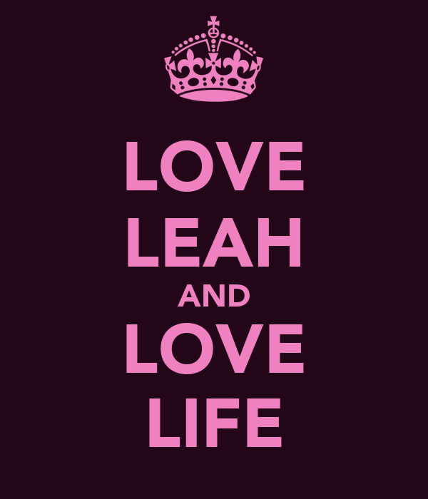 LOVE LEAH AND LOVE LIFE