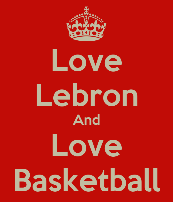 Love Lebron And Love Basketball