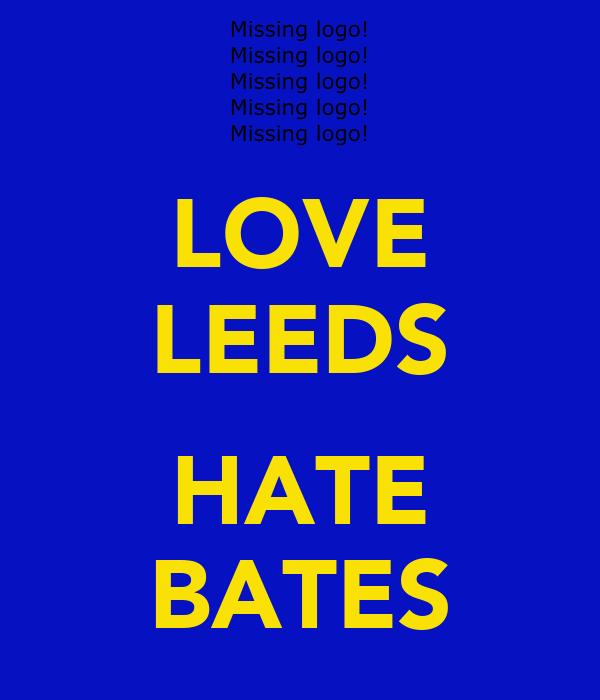 LOVE LEEDS  HATE BATES