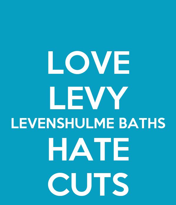 LOVE LEVY LEVENSHULME BATHS HATE CUTS