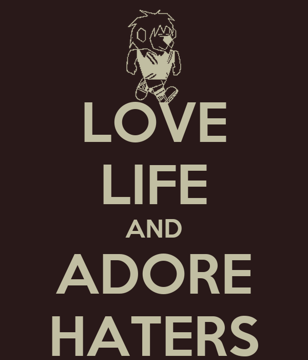 LOVE LIFE AND ADORE HATERS
