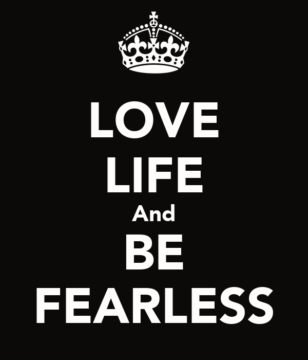 LOVE LIFE And BE FEARLESS
