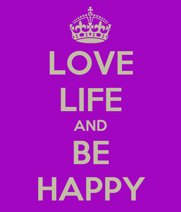 LOVE LIFE AND BE HAPPY