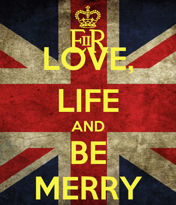 LOVE, LIFE AND BE MERRY