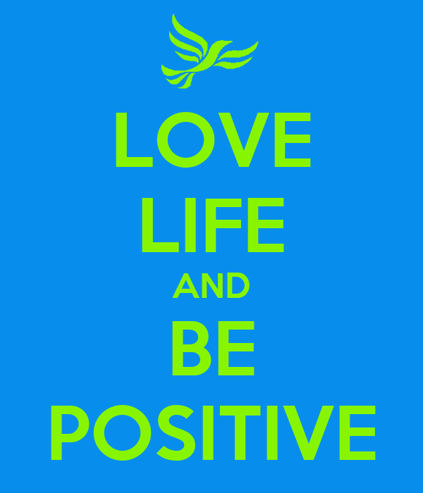 LOVE LIFE AND BE POSITIVE