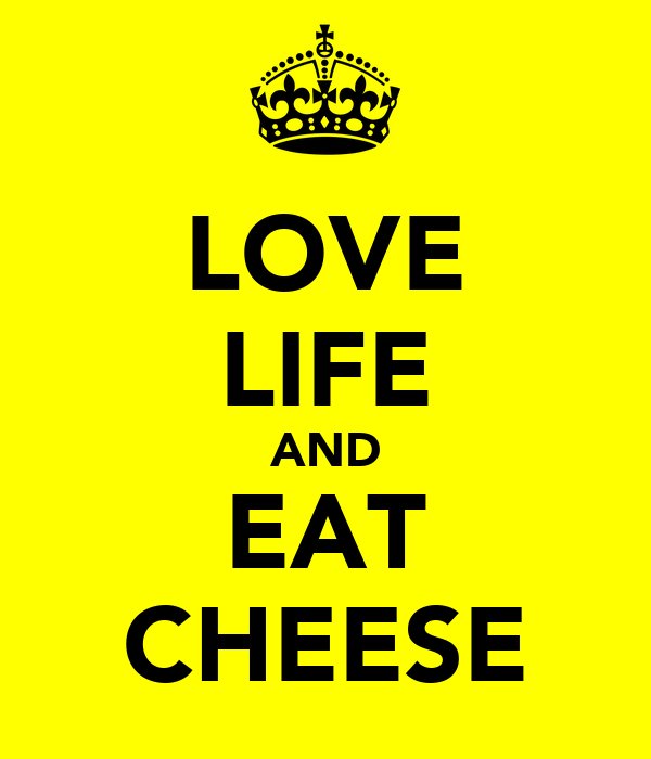 LOVE LIFE AND EAT CHEESE