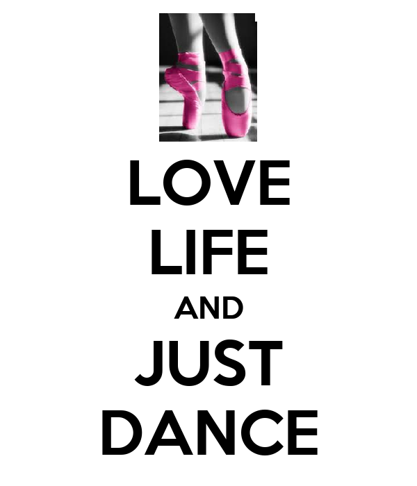 LOVE LIFE AND JUST DANCE