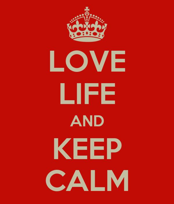 LOVE LIFE AND KEEP CALM