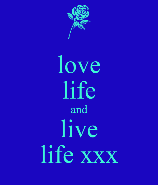 love  life and live life xxx