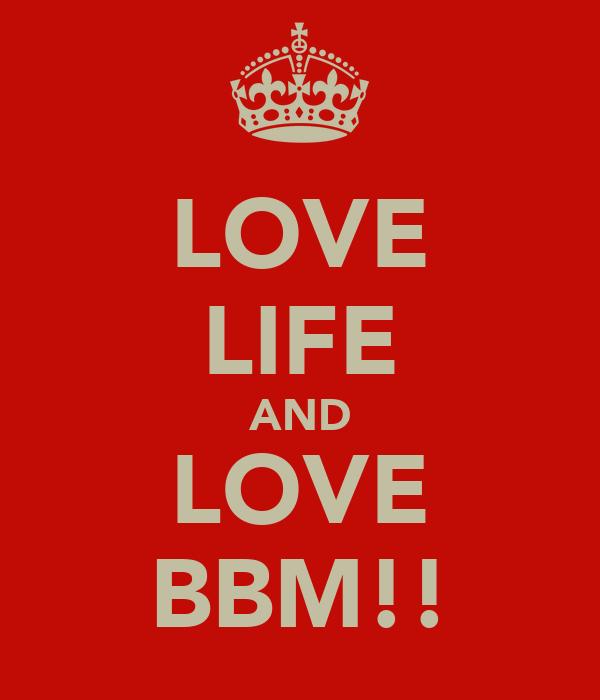 LOVE LIFE AND LOVE BBM!!