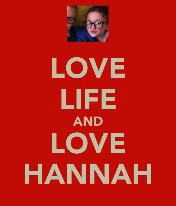 LOVE LIFE AND LOVE HANNAH