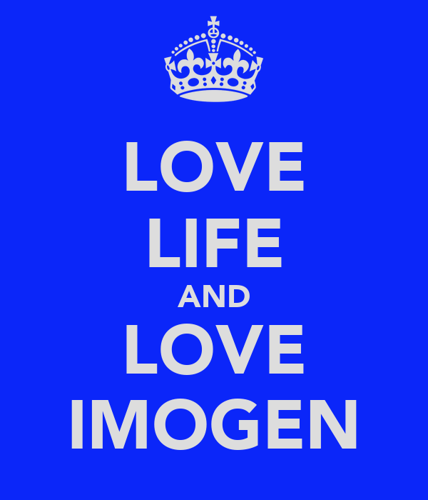 LOVE LIFE AND LOVE IMOGEN