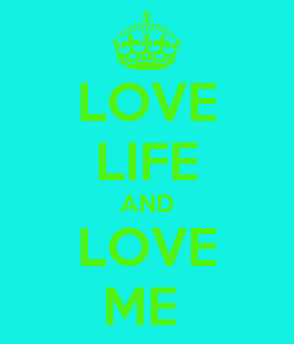 LOVE LIFE AND LOVE ME