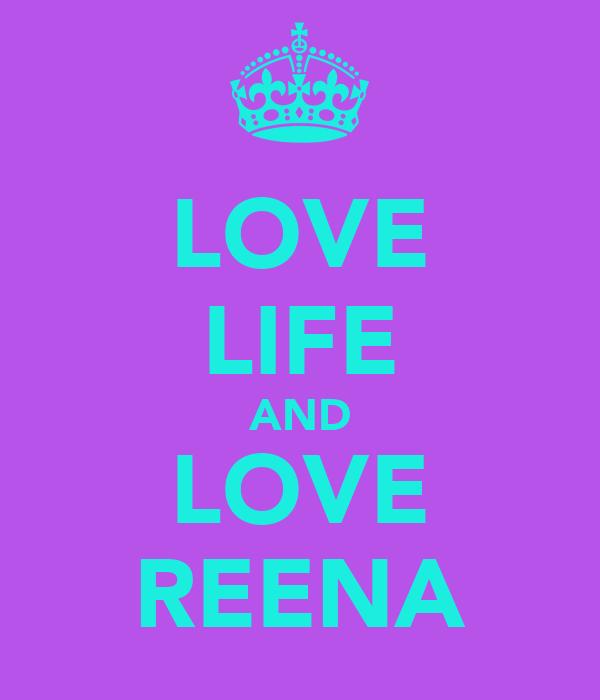 LOVE LIFE AND LOVE REENA