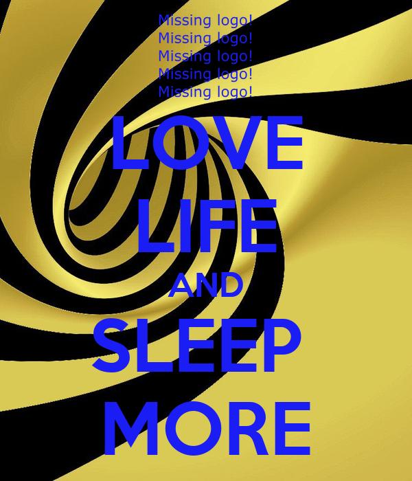 LOVE LIFE AND SLEEP  MORE