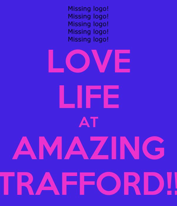 LOVE LIFE AT AMAZING TRAFFORD!!