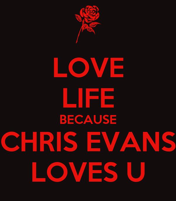 LOVE LIFE BECAUSE CHRIS EVANS LOVES U