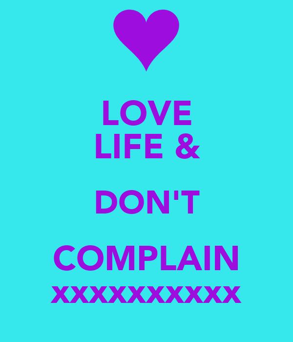 LOVE LIFE & DON'T COMPLAIN xxxxxxxxxx