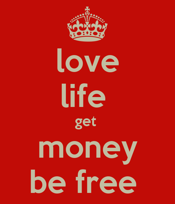 love life  get  money be free