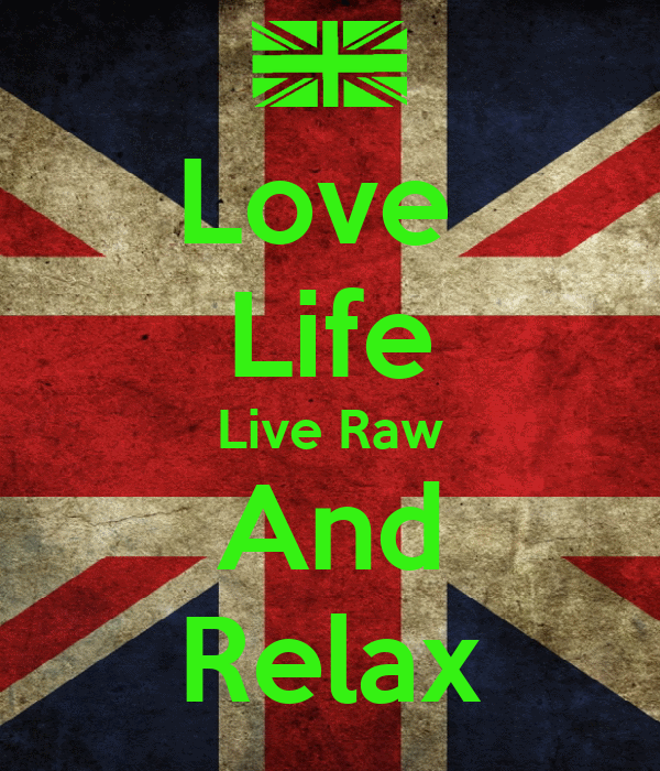 Love  Life Live Raw And Relax