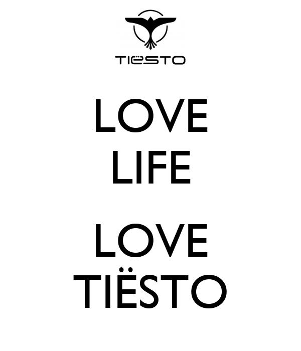 LOVE LIFE  LOVE TIËSTO