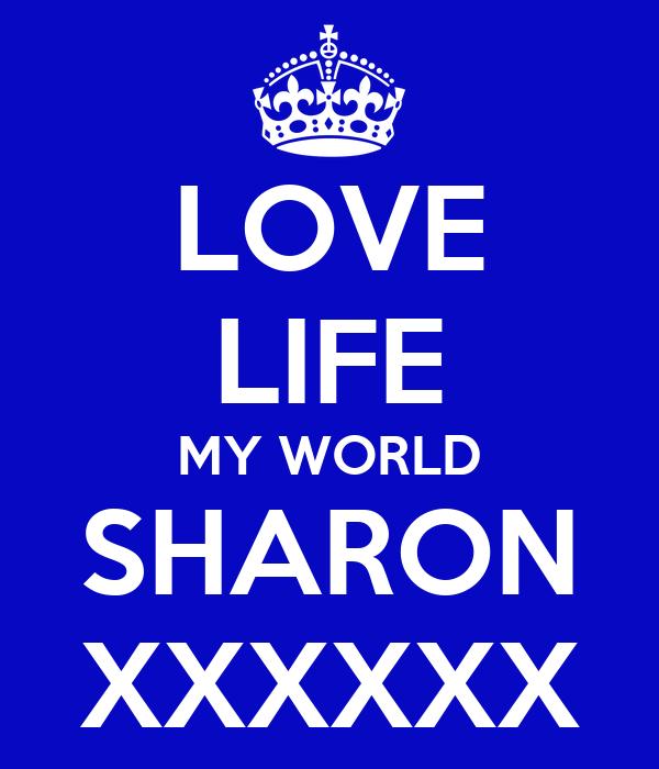 LOVE LIFE MY WORLD SHARON XXXXXX