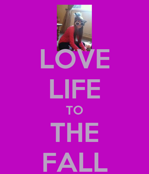 LOVE LIFE TO THE FALL