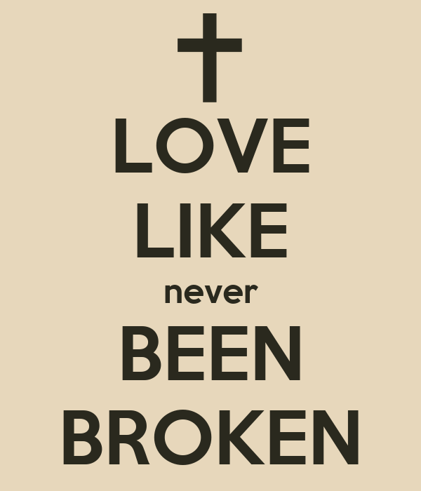 LOVE LIKE never BEEN BROKEN