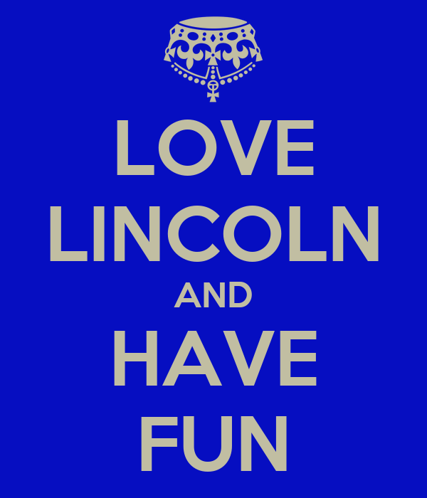 LOVE LINCOLN AND HAVE FUN