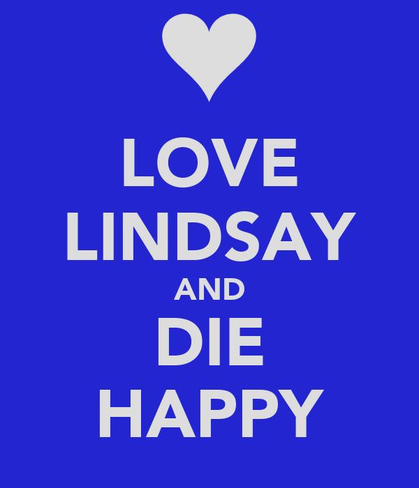 LOVE LINDSAY AND DIE HAPPY