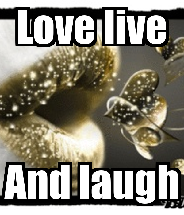 Love live And laugh