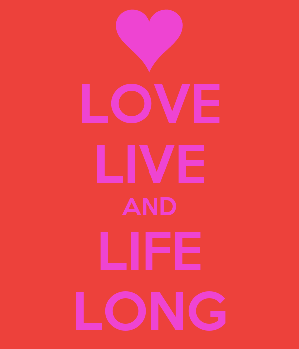 LOVE LIVE AND LIFE LONG