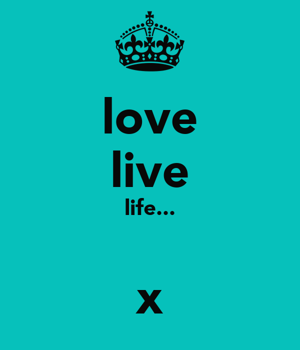 love live life...  x