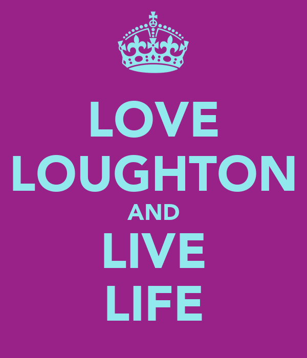 LOVE LOUGHTON AND LIVE LIFE