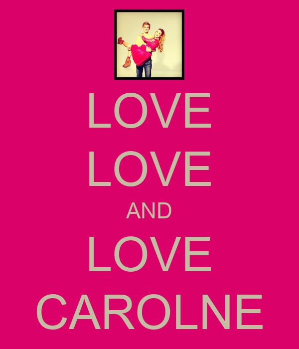 LOVE LOVE AND LOVE CAROLNE