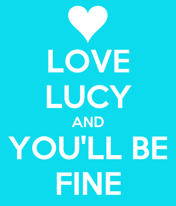 LOVE LUCY AND YOU'LL BE FINE