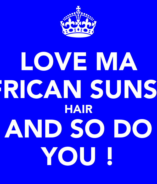 LOVE MA AFRICAN SUNSET HAIR AND SO DO YOU !