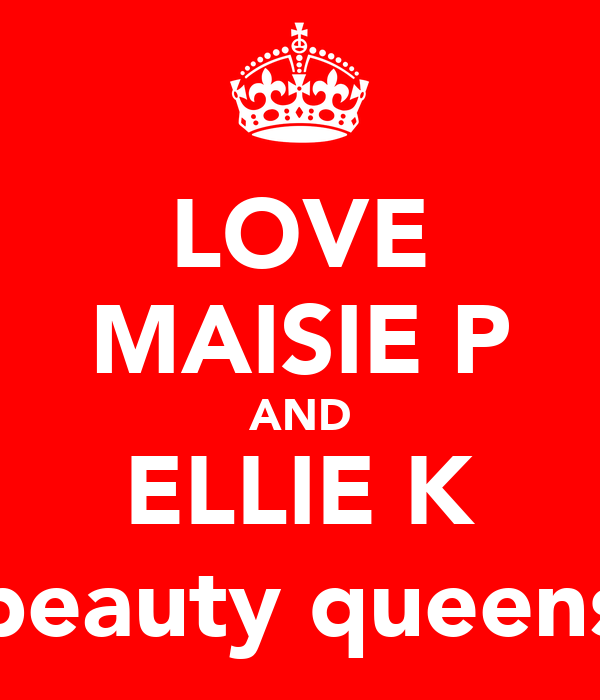 LOVE MAISIE P AND ELLIE K (beauty queens)