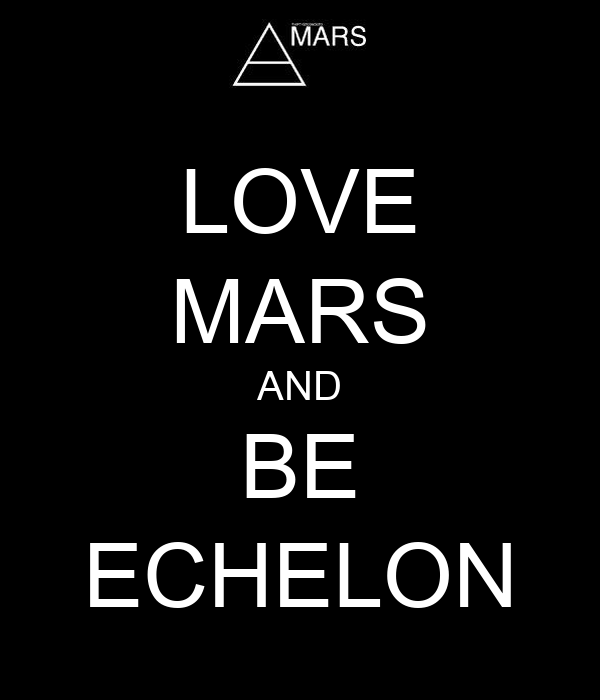 LOVE MARS AND BE ECHELON