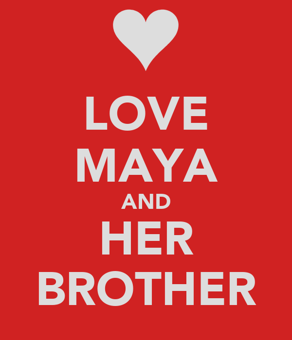 LOVE MAYA AND HER BROTHER