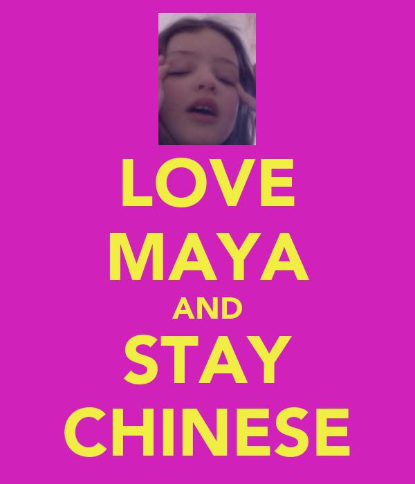 LOVE MAYA AND STAY CHINESE