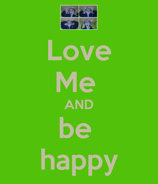Love Me  AND be  happy