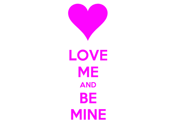 LOVE ME AND BE MINE