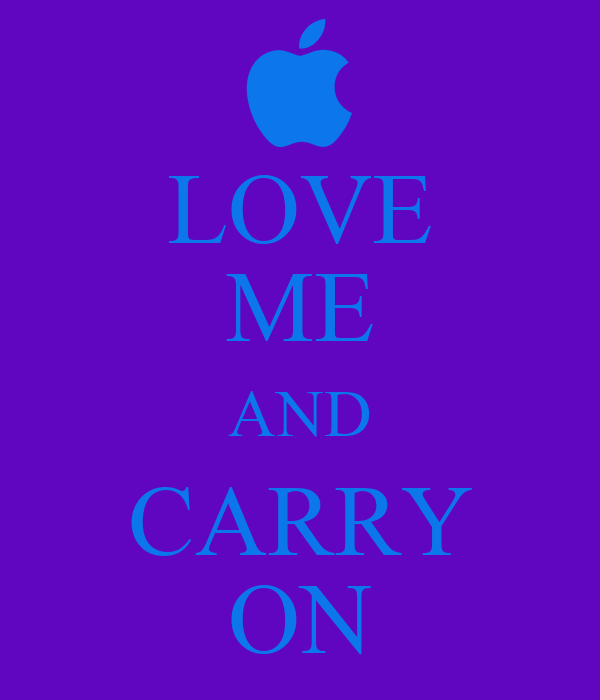 LOVE ME AND CARRY ON