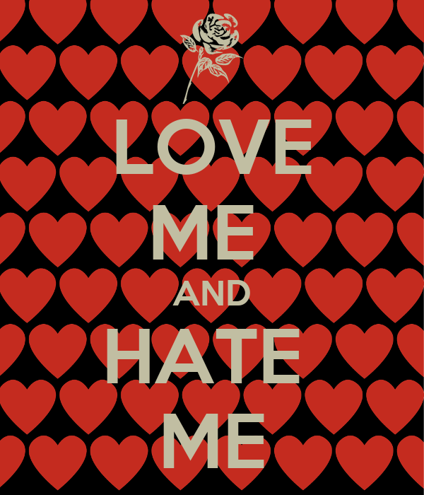 LOVE ME  AND HATE  ME