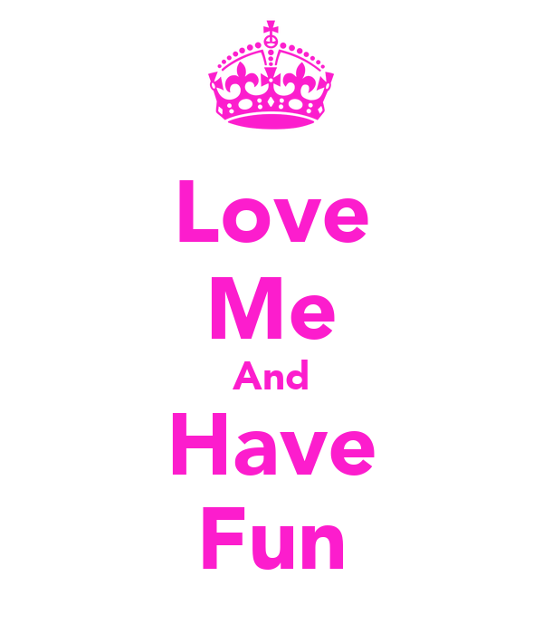 Love Me And Have Fun
