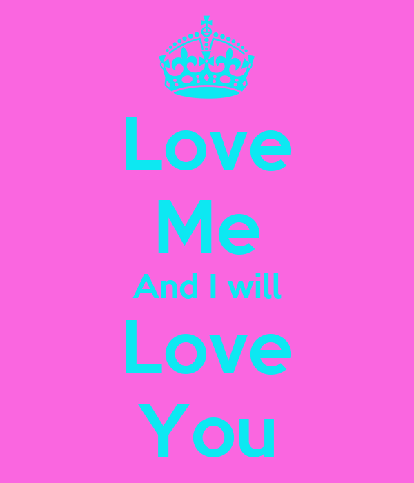 Love Me And I will Love You