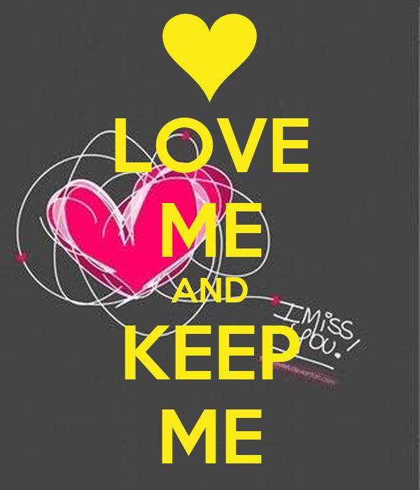LOVE ME AND KEEP ME