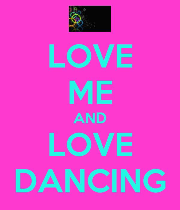 LOVE ME AND LOVE DANCING