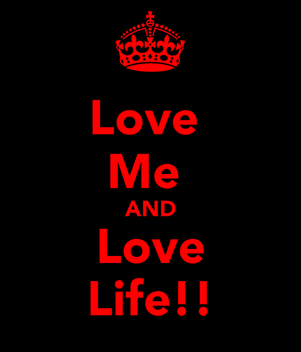 Love  Me  AND Love Life!!